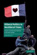 Illiberal Politics in Neoliberal Times