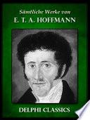 Saemtliche Werke von E. T. A. Hoffmann (Illustrierte)