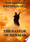 The Sacred Writings of the Pastor of Hermas  Annotated Edition