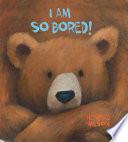 I Am So Bored  Book PDF