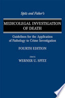 Spitz And Fisher's Medicolegal Investigation Of Death : pathology, is now in its thirty-third...