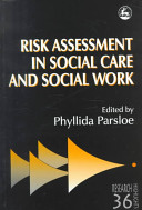 Risk Assessment In Social Care And Social Work : theoretical issues behind the decisions, processes...
