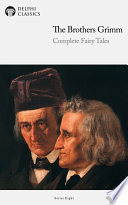 Delphi Complete Fairy Tales Of The Brothers Grimm (Illustrated) : and lexicographers, whose first collection of folk...