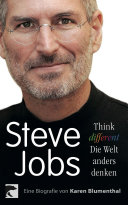 Steve Jobs. Think different – die Welt anders denken