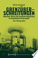 Grenzüberschreitungen - Migration, Heirat und staatliche Regulierung im europäischen Grenzregime