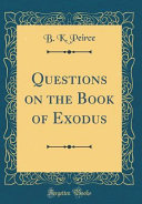 Questions on the Book of Exodus  Classic Reprint