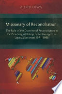 Missionary of Reconciliation The Role of the Doctrine of Reconciliation in the Preaching of Bishop Festo Kivengere of Uganda between 1971-1988