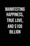 Manifesting Happiness True Love And 100 Billion