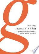 Grammatykáři. Gramatografická a kulturní reflexe češtiny 1533–1672