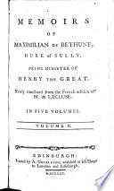 Memoirs of Maximilian de Bethune  Duke of Sully  Prime Minister of Henry the Great