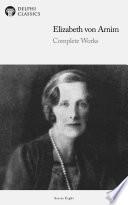 Delphi Complete Works of Elizabeth von Arnim  Illustrated