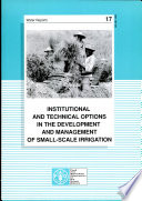 Institutional And Technical Options In The Development And Management Of Small Scale Irrigation