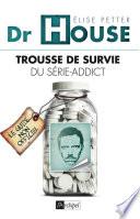 Dr House   Trousse de survie du s  rie addict
