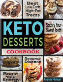 Keto Desserts Cookbook Best Low Carb High Fat Treats That Ll Satisfy Your Sweet Tooth Boost Energy And Reverse Disease