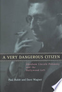 A Very Dangerous Citizen : abraham polonsky, the authors present an...