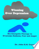 Winning Over Depression Bioenergetic Therapy To Overcome Sadness Fear And Anger