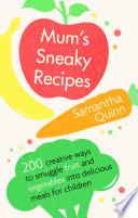 Mum   s Sneaky Recipes