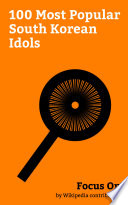 Focus On: 100 Most Popular South Korean Idols