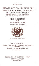 Important Collection of Manuscripts  First Editions  Illustrated Books of the XVIII and XIX Century  Fine Bindings from the Libraries of the Tzars of Russia  Sold by Order of the Owner