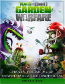 Plants Vs  Zombies Garden Warfare Game Cheats  Hacks  Mods  Download Guide Unofficial