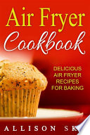 Air Fryer Cookbook Delicious Air Fryer Recipes For Baking