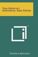 This Difficult Individual Ezra Pound Pdf/ePub eBook