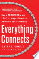 Everything Connects  How to Transform and Lead in the Age of Creativity  Innovation  and Sustainability