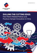 Dulling the Cutting Edge  How Patent Related Policies and Practices Hamper Innovation in China
