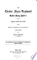 """""""Das"""" Tiroler Jäger-Regiment Kaiser Franz Joseph I. in den Jahren 1848 und 1849"""