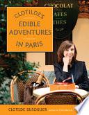 Clotilde s Edible Adventures in Paris