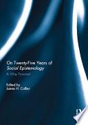 On Twenty Five Years of Social Epistemology