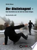 Der Glatteisagent - Eine Geschichte aus der Zeit des Kalten Krieges