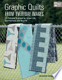 Graphic Quilts from Everyday Images