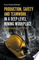 Production  Safety and Teamwork in a Deep Level Mining Workplace