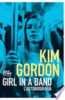 Girl In A Band. L'autobiografia : band kim gordon ci fa...