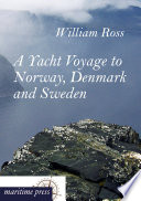 A Yacht Voyage to Norway  Denmark and Sweden