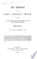 The Theology of the Early Christian Church  exhibited in Quotations from the writers of the first three centuries  with reflections