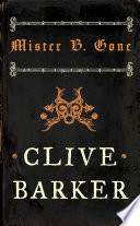 Mister B. Gone by Clive Barker