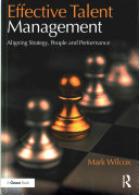 Effective Talent Management: Aligning Strategy, People and Performance