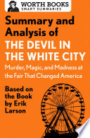 Summary and Analysis of The Devil in the White City  Murder  Magic  and Madness at the Fair That Changed America Book PDF
