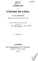 L'origine de l'Eglise de Lyon et les bienfaits qu'elle a répandus dans le pays