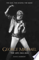 George Michael   The Life  1963 2016