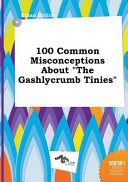 100 Common Misconceptions about the Gashlycrumb Tinies