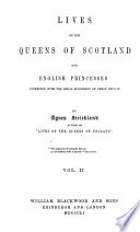 Lives of the Queens of Scotland and English Princesses  Connected with the Regal Succession of Great Britain Book PDF