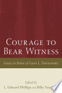 Courage to Bear Witness Essays in Honor of Gene L. Davenport