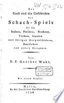 Der Geist und die Geschichte des Schach Spiels bei den Indern  Persern  Arabern  und   brigen Morgenl  ndern  Deutschen und andern Europ  ern