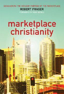 Marketplace Christianity  Discovering the Kingdom Purpose of the Marketplace