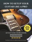 How to Setup Your Guitar Like a Pro