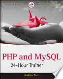 PHP and MySQL [electronic resource] : 24-hour trainer / Andrea Tarr &#59; technical editor, Wim Mostrey.