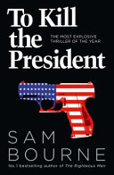 To Kill the President by Sam Bourne